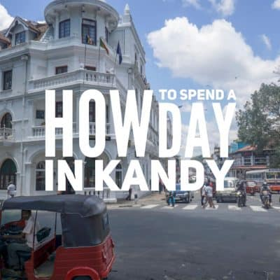 How to spend a day in Kandy
